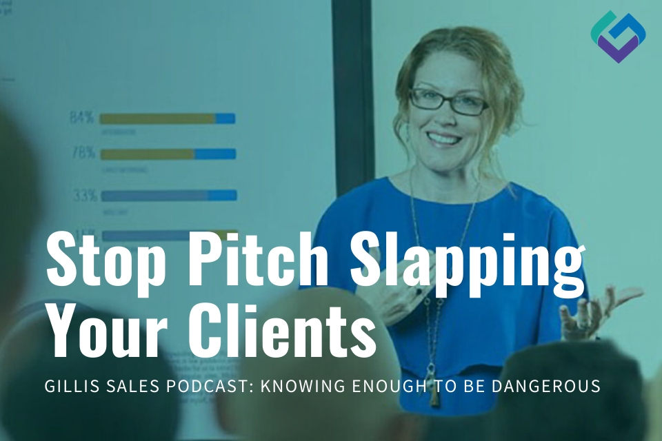 Are you Pitch Slapping Your Clients? Two easy steps to Relevant Business Conversations that Convert.